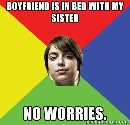 Non Jealous Girl - boyfriend is in bed with my sister no worries.