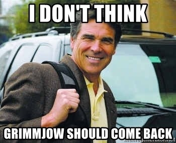 Rick Perry - I Don't Think Grimmjow Should Come Back