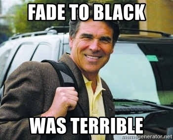 Rick Perry - Fade to black was terrible