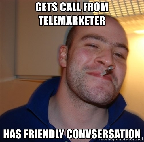 Good Guy Greg - Gets call from telemarketer Has friendly convsersation