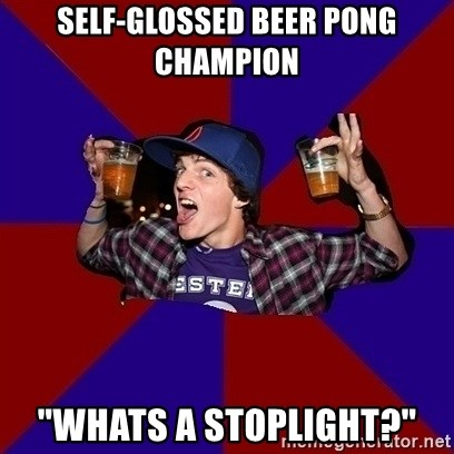 "Sunny Student - self-glossed beer pong champion ""Whats a stoplight?"""