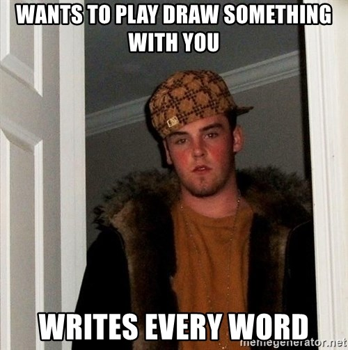 Scumbag Steve - Wants to play draw something with you writes every word