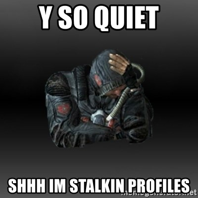 StalkerFaceNew - y so quiet shhh im stalkin profiles