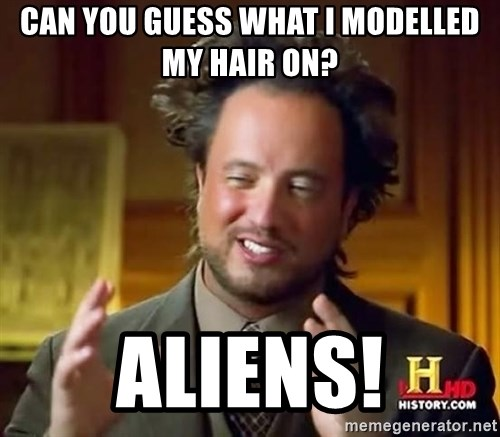 Ancient Aliens - Can you Guess What I Modelled my hair on? ALIENS!