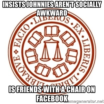 Johnnie Memes - insists johnnies aren't socially awkward is friends with a chair on facebook