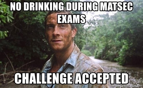 Bear Grylls - no drinking during matsec exams challenge accepted