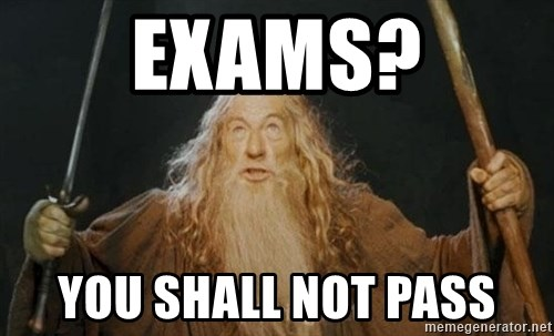 You shall not pass - EXAMS? YOU SHALL NOT PASS