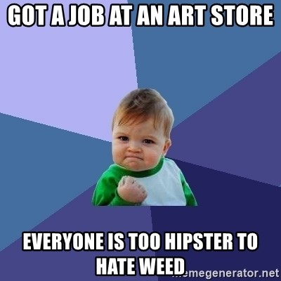 Success Kid - got a job at an art store everyone is too hipster to hate weed