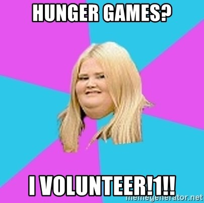 Fat Girl - Hunger games? i volunteer!1!!