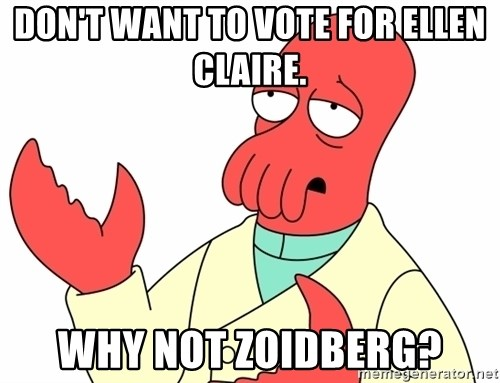 Why not zoidberg? - Don't want to vote for Ellen Claire. Why not zoIdberg?