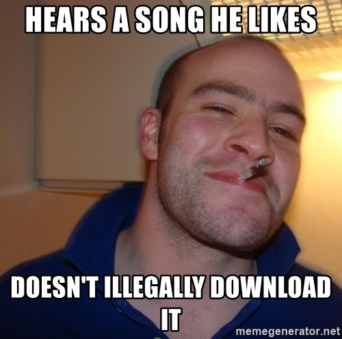 Good Guy Greg - HEars a song he likes Doesn't ILLEGALLY download it