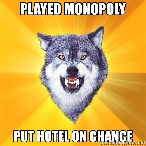 Courage Wolf - played monopoly put hotel on chance