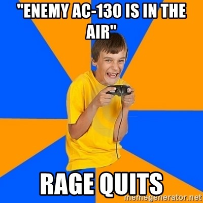 "Annoying Gamer Kid - ""Enemy ac-130 is in the air"" rage quits"