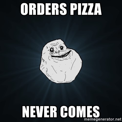 Forever Alone - Orders pizza never comes