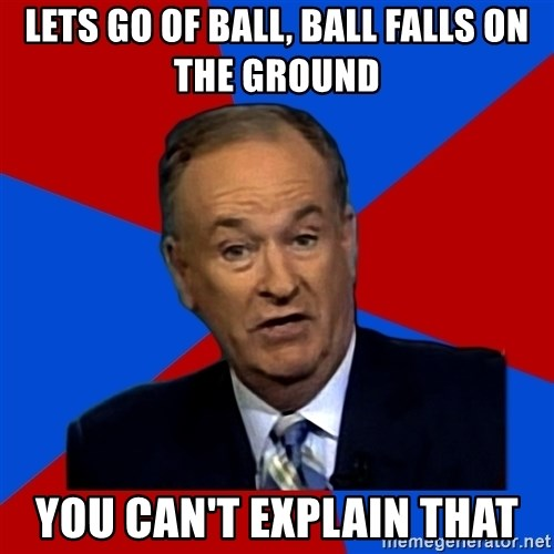 Bill O'Reilly Proves God - lets go of ball, ball falls on the ground you can't explain that