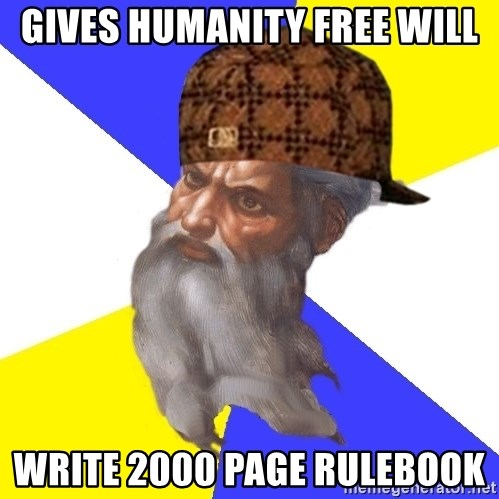 Scumbag God - gives humanity free will write 2000 page rulebook