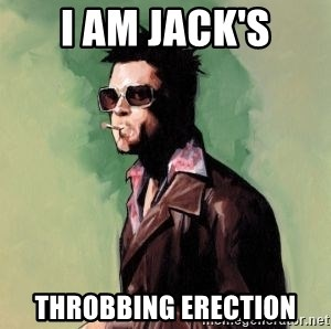 Tyler Durden 2 - I am jack's Throbbing erection