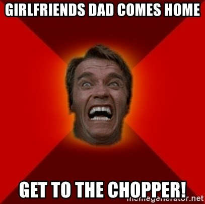 Angry Arnold - GIRLFRIENDS DAD COMES HOME GET TO THE CHOPPER!