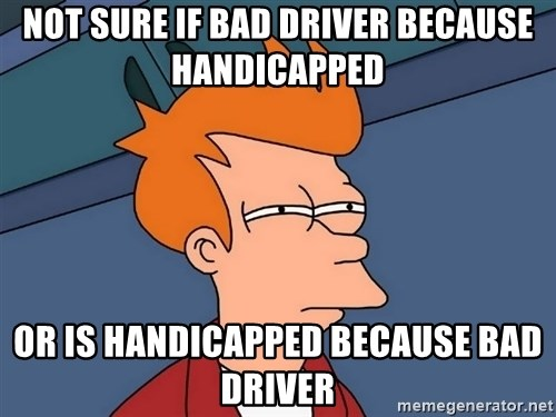 Futurama Fry - not sure if bad driver because handicapped or is handicapped because bad driver