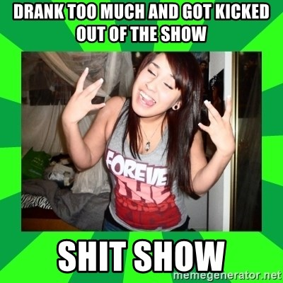 THE TISA - drank too much and got kicked out of the show shit show