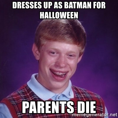 Bad Luck Brian - Dresses up As batman for halloween Parents Die