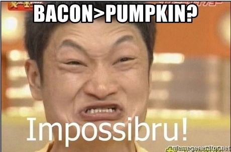 Impossibru Guy - Bacon>Pumpkin?