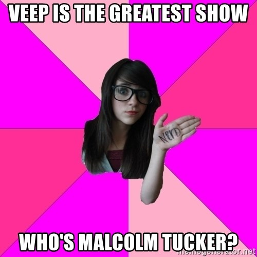 Idiot Nerd Girl - veep is the greatest show who's malcolm tucker?