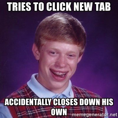 Bad Luck Brian - Tries to click new tab accidentally closes down his own