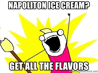 X ALL THE THINGS - NaPoliton ice cream? get all the flavors