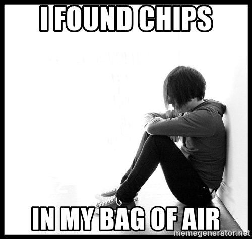 First World Problems - i found chips in my bag of air