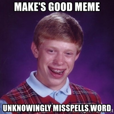 Bad Luck Brian - Make's Good meme unknowingly misspells word