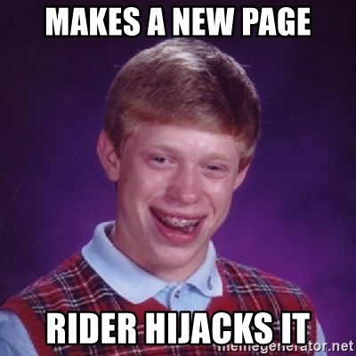 Bad Luck Brian - makes a new page rider hijacks it