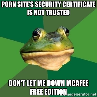 Foul Bachelor Frog - porn site's security certificate  is not trusted don't let me down mcafee    free edition