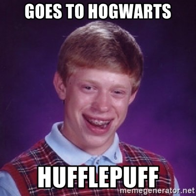 Bad Luck Brian - Goes to hogwarts HUFFLEPUFF