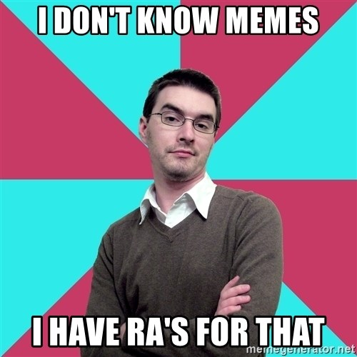 Privilege Denying Dude - I don't know Memes I Have RA's for that