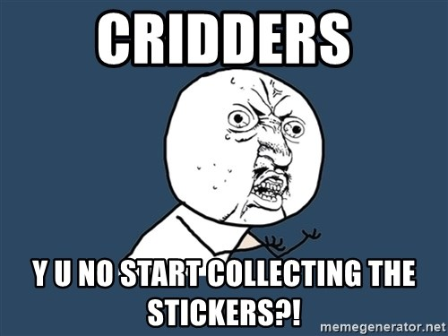 Y U No - cridders y u no start collecting the stickers?!