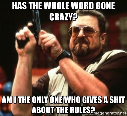 Big Lebowski - Has the whole word gone crazy? am i the only one who gives a shit about the rules?