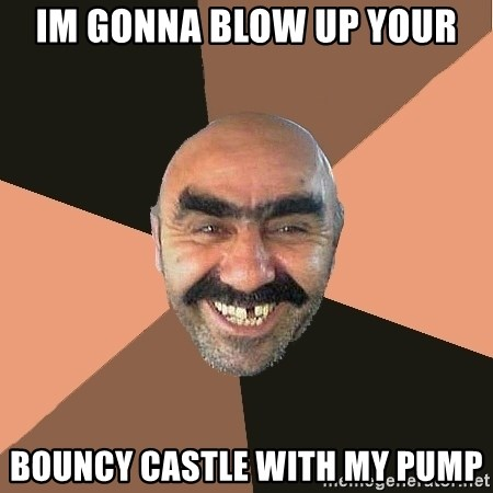 Provincial Man - im gonna blow up your bouncy castle with my pump