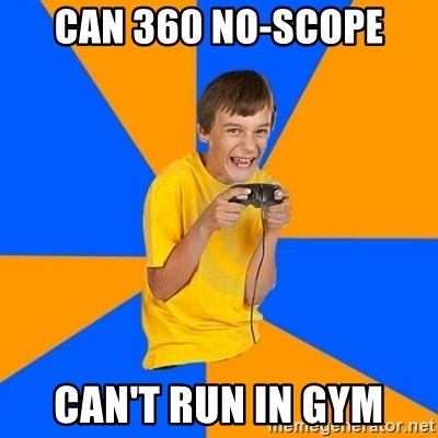 Annoying Gamer Kid - Can 360 no-scope can't run in gym