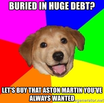 Advice Dog - Buried in huge debt? Let's buy that Aston Martin you've always wanted