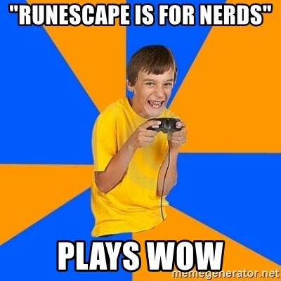 "Annoying Gamer Kid - ""Runescape is for nerds"" Plays wow"