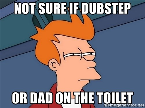 Futurama Fry - not sure if dubstep or dad on the toilet