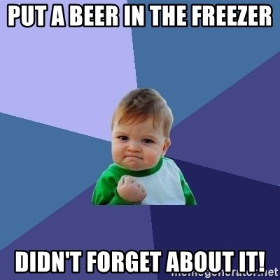 Success Kid - Put a beer in the freezer didn't forget about it!