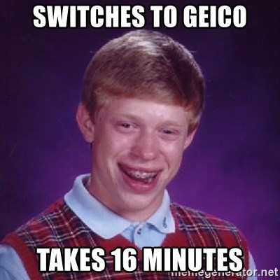 Bad Luck Brian - SWITCHES TO GEICO TAKES 16 MINUTES