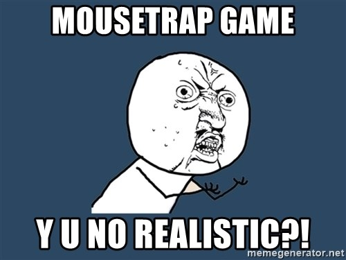 Y U No - MouseTrap game y u no realistic?!