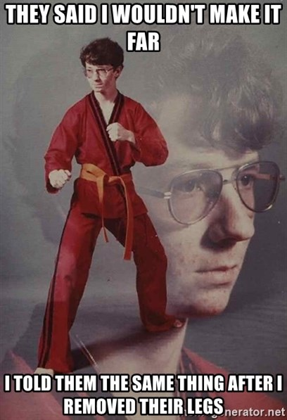 PTSD Karate Kyle - they said i wouldn't make it far i told them the same thing after i removed their legs