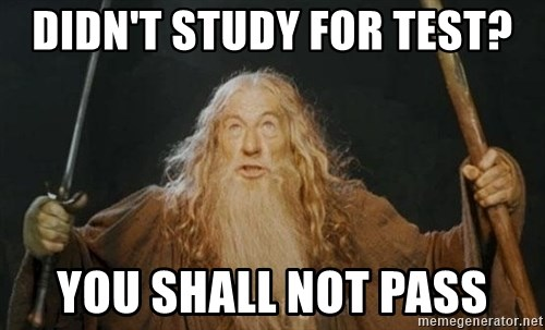 You shall not pass - Didn't study for test? YOu shall not pass