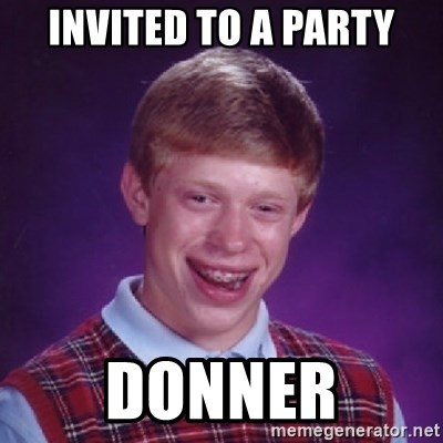 Bad Luck Brian - invited to a party donner