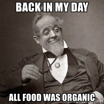 1889 [10] guy - Back in my day All food was organic