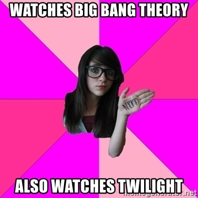 Idiot Vanilla Girl  - watches big bang theory also watches twilight